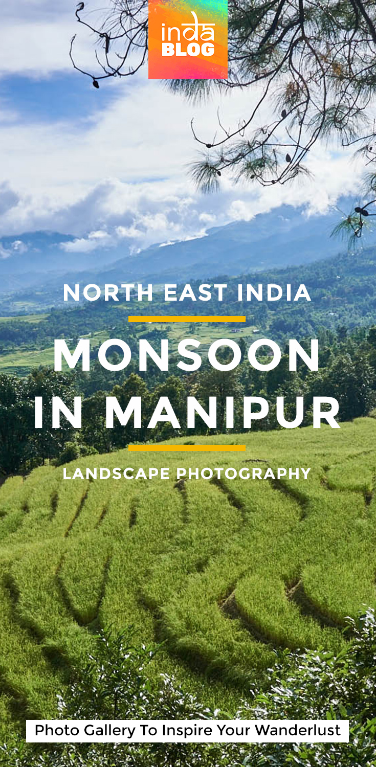 North East India: Monsoon in Manipur - Landscape Photography To Inspire Your Wanderlust. Manipur, state of India, is an off-beat travel destination on the rise among backpackers and solo travelers from around the World.
